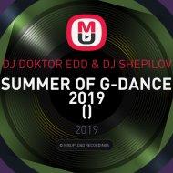 DJ DOKTOR EDD & DJ SHEPILOV - SUMMER OF G-DANCE 2019 (Mix)