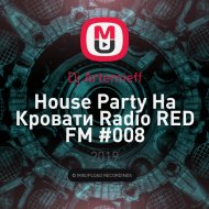 Dj Artemieff - Нouse Party На Кровати Radio RED FM #008 (Bass House) ()
