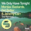 Jeremy Carr, Mordax Bastards, Get Better - We Only Have Tonight (MONKEYStuff Remix)
