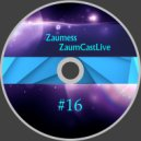 Zaumess - ZaumCastLive #16 ()