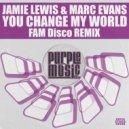Jamie Lewis & Marc Evans - You Change My World (FAM Disco Remix)