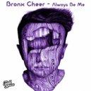 Bronx Cheer - Always Be Me  (Original Mix)