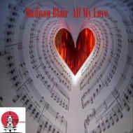 Madison Blair - All My Love (Original Mix)