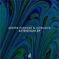 Deeper Purpose, Intrusive - Attention ! (Original Mix)
