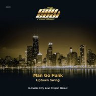 Man Go Funk - Uptown Swing  (City Soul Project Remix)