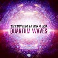 Static Movement & Vertex feat. Lydia - Quantum Waves   (Original Mix)
