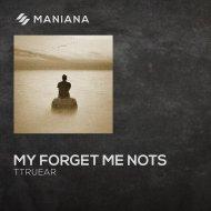 TtrueAR - My Forget Me Nots (Original Mix)