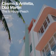 Dizz Martin, Cosmo, AnVetta - This Is House Peach (Original Mix)