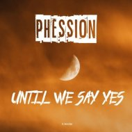 Phession - Until We Say Yes (Original Mix)