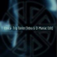 Etnica  - Trip Tonite (Tebra & D-Maniac Edit)