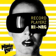 Record Playerz - Hi NRG  (Yam Who? Remix)