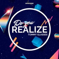 Tommy Glasses - Do You Realize  (Original Mix)
