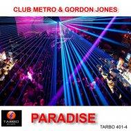 Club Metro & Gordon Jones - Paradise  (Open Club Mix)