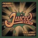 Probably Shouldn\'t - Kings Street Shuffle  (Original Mix)