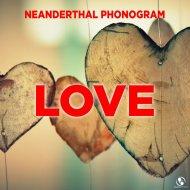 Neanderthal Phonogram - Love  (Extended Mix)