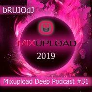 bRUJOdJ - Mixupload Deep Podcast #31 (2019)