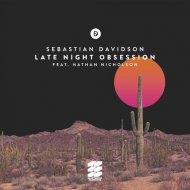 Sebastian Davidson, Nathan Nicholson - Late Night Obsession (Extended Mix)