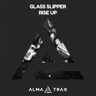 Glass Slipper - Rise Up  (Original Mix)