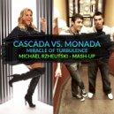 Cascada vs. Monada - Miracle Of Turbulence (Michael Rzheutski Mash-Up)