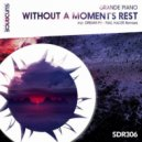 Grande Piano - Without A Moment\'s Rest  (Original Mix)
