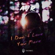 AVR - I Don`t Love You More (Original Mix)