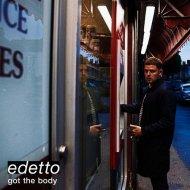 edetto - Got The Body (Original Mix)