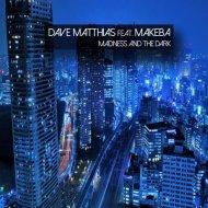 Dave Matthias feat. Makeba - Madness And The Dark (Block & Crown Peaktime Club Remix)