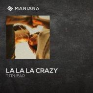 TtrueAR - La La La Crazy (Original Mix)