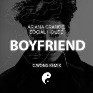 Ariana Grande, Social House - Boyfriend (C.Wong Remix)