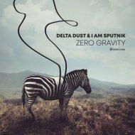 Delta Dust & I am Sputnik - Zero Gravity (Original Mix)