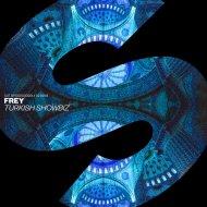 FREY - Turkish Showbiz (Original Mix)