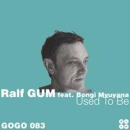 Ralf GUM feat. Bongi Mvuyana - Used To Be  (Davide Fiorese Remix)