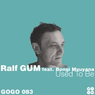Ralf GUM feat. Bongi Mvuyana - Used To Be  (Ralf GUM Main Mix)