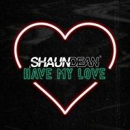 Shaun Dean - Have My Love (Original Mix)
