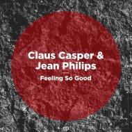 Claus Casper & Jean Philips - Feeling So Good (Original Mix)
