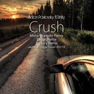Anton Pavlovsky ft.Trinity - Crush (Misha Gramotin Remix) ()