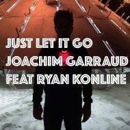 Joachim Garraud feat. Ryan Konline - Just Let It Go (Extended Mix)