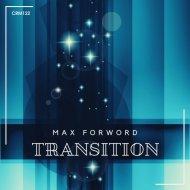 Max Forword - Transition (Original Mix)