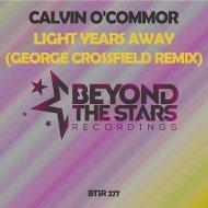 Calvin O\'Commor - Light Years Away (George Crossfield Remix)