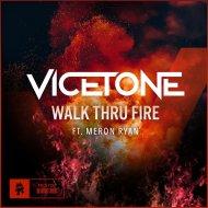 Vicetone feat. Meron Ryan - Walk Thru Fire (Original Mix)