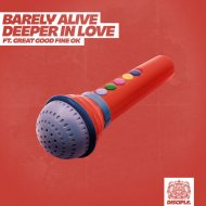 Barely Alive feat. Great Good Fine Ok - Deeper In Love (Original Mix)