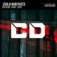 Zulu Natives - Dreams Come True (Original Mix)
