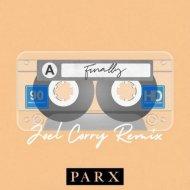 Parx - Finally  (Joel Corry Extended Remix)