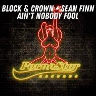 Block & Crown feat. Sean Finn  - Ain\'t Nobody\'s Fool  (Original Mix)