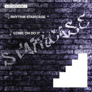 Rhythm Staircase - Come On Do It  (Original Mix)