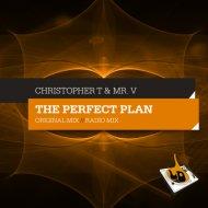 Christopher T, Mr. V - The Perfect Plan (Original Mix)