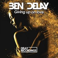 Ben Delay - Giving Up on Love  (Extended Mix)