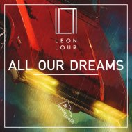 Leon Lour - All Our Dreams (Original Mix)