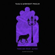 Taim & Midnight Phulin feat. Alyss - Take Me  (Original Mix)