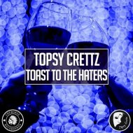 Topsy Crettz - Toast To The Haters (Original Mix)